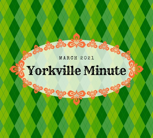 The Yorkville Minute - March 15, 2021 Edition