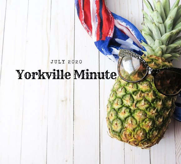 Yorkville Minute Newsletter - July 1, 2020 Edition
