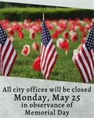 City Offices Closed May 25th Memorial Day